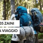 Zaini da Viaggio: i 35 Modelli Migliori